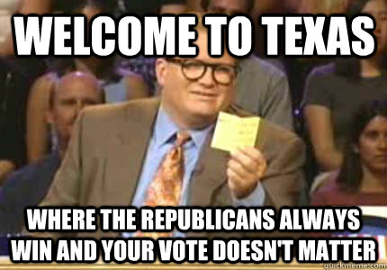 welcome to texas where the republicans always win and your v - Drew carey