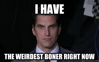 i have the weirdest boner right now - Menacing Josh Romney