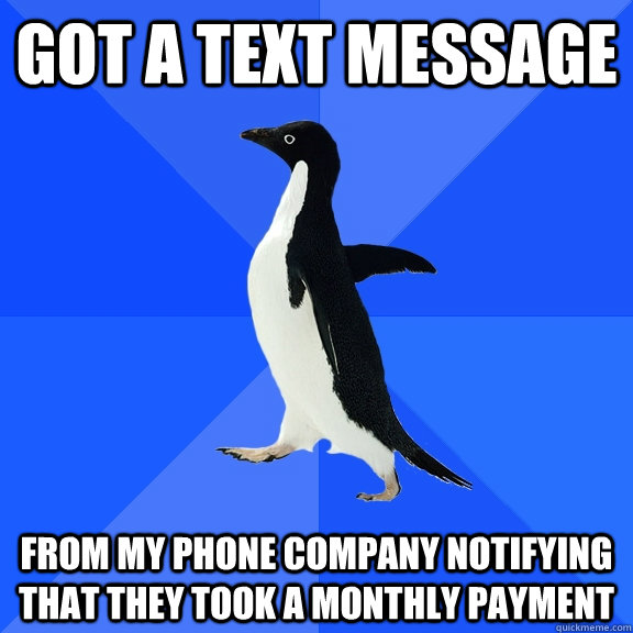 got a text message from my phone company notifying that they - Socially Awkward Penguin