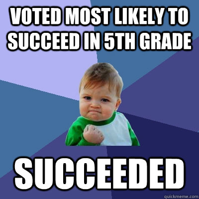 voted most likely to succeed in 5th grade succeeded - Success Kid