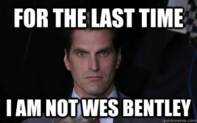 for the last time i am not wes bentley - Menacing Josh Romney
