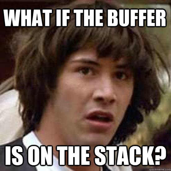 what if the buffer is on the stack - conspiracy keanu