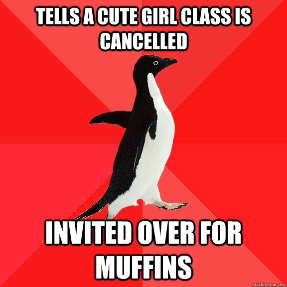 tells a cute girl class is cancelled invited over for muffi - Socially Awesome Penguin