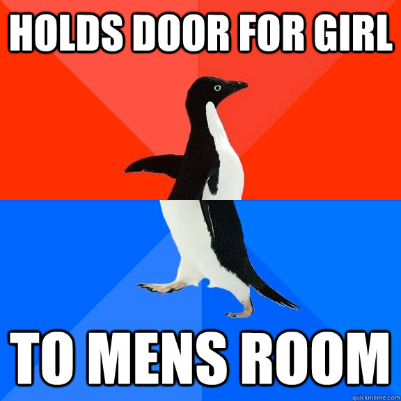 holds door for girl to mens room - Socially Awesome Awkward Penguin