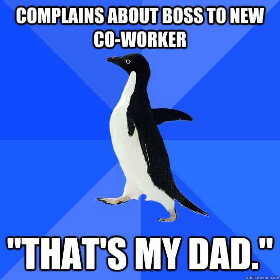 complains about boss to new coworker thats my dad - Socially Awkward Penguin