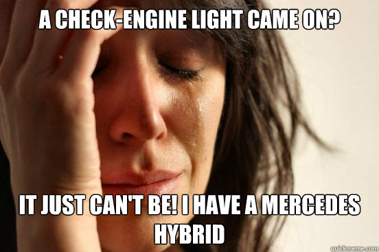 a checkengine light came on it just cant be i have a mer - First World Problems