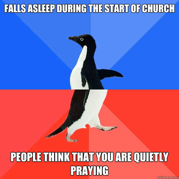 falls asleep during the start of church people think that yo - Socially Awkward Awesome Penguin