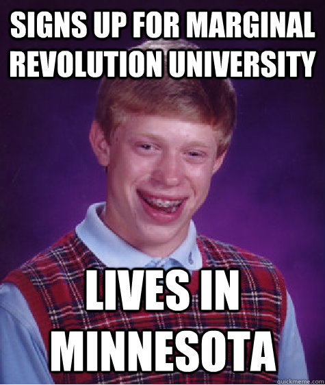 signs up for marginal revolution university lives in minneso - BAD LUCK BRIAN