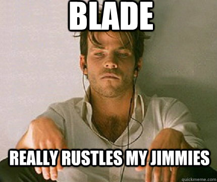 blade really rustles my jimmies - Vampire Gorilla.