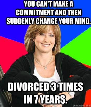 you cant make a commitment and then suddenly change your mi - Sheltering Suburban Mom