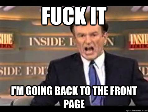 fuck it im going back to the front page - Bill OReilly Fuck It