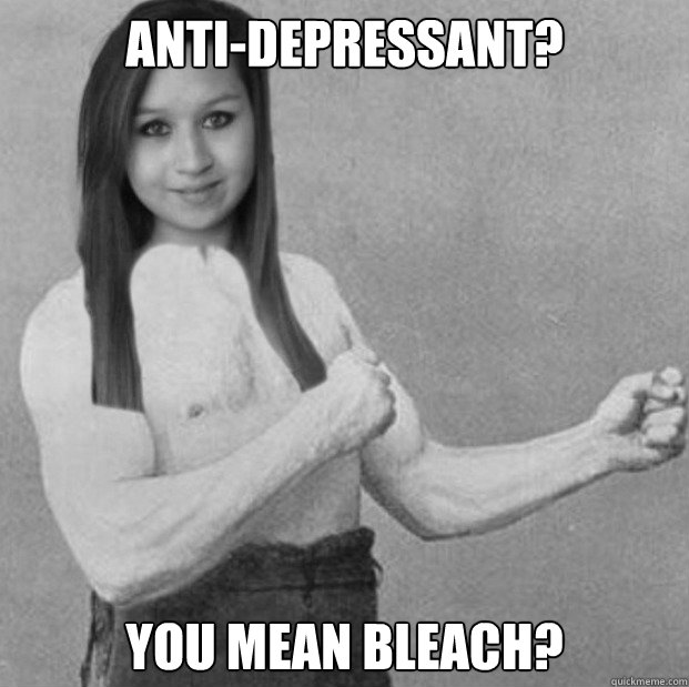 antidepressant you mean bleach - 