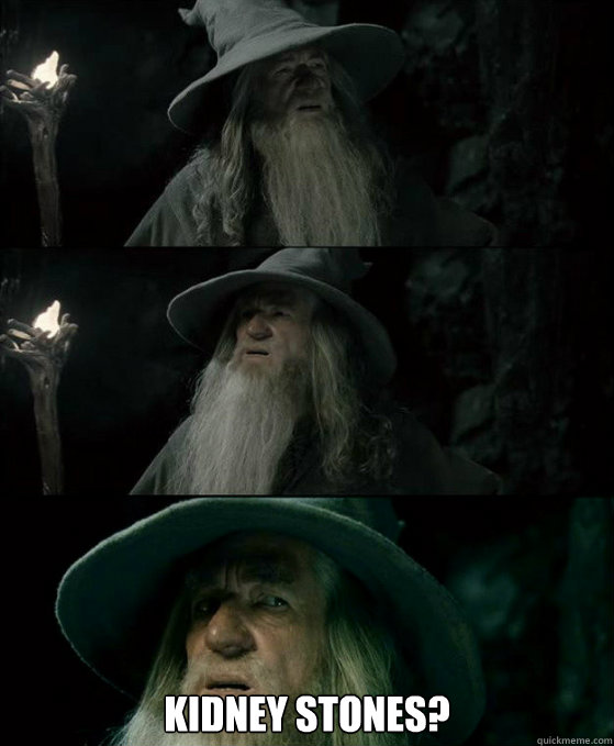 kidney stones - Confused Gandalf
