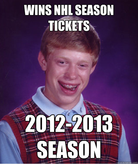 wins nhl season tickets 20122013 season - Bad Luck Brian