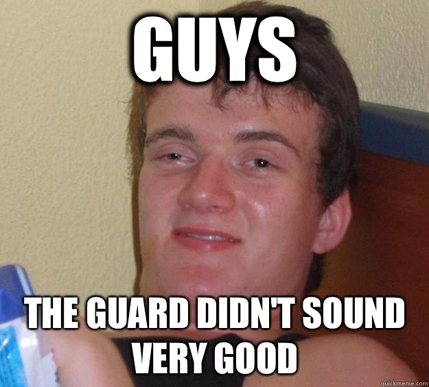 Guys The guard didnt sound very good - 10 Guy