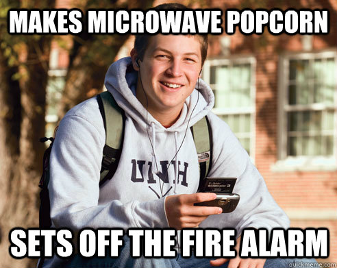 makes microwave popcorn sets off the fire alarm - College Freshman