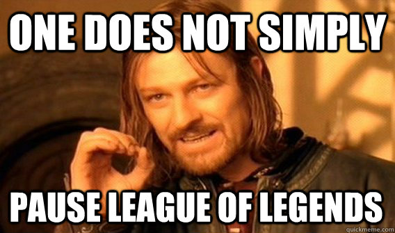 one does not simply pause league of legends - One Does Not Simply