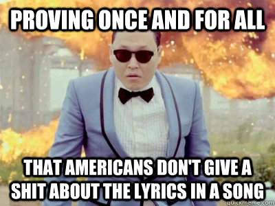 proving once and for all that americans dont give a shit ab - Gangnam Style