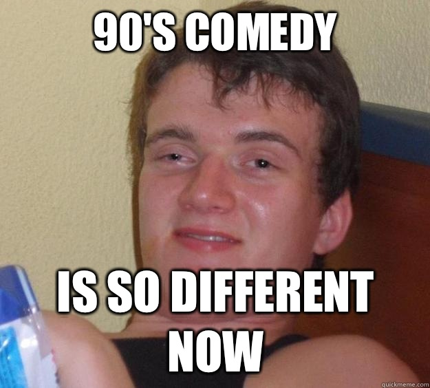 90s comedy is so different now - 10 Guy