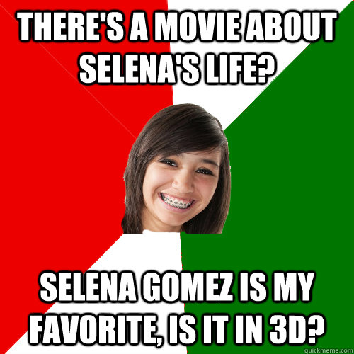 theres a movie about selenas life selena gomez is my fav - Musically Oblivious Mexican 8th Grader