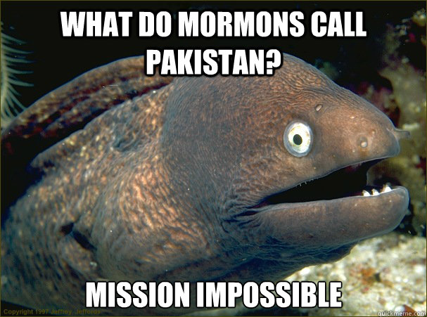 what do mormons call pakistan mission impossible - Bad Joke Eel