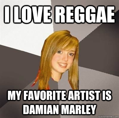 i love reggae my favorite artist is damian marley - Musically Oblivious 8th Grader
