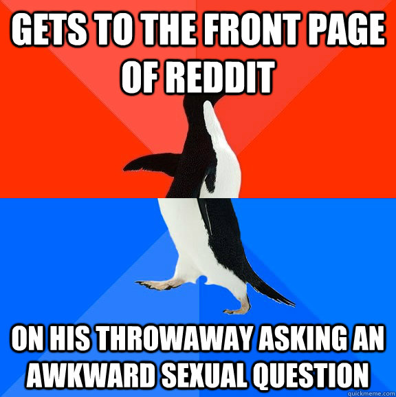 gets to the front page of reddit on his throwaway asking an  - Socially Awesome Awkward Penguin