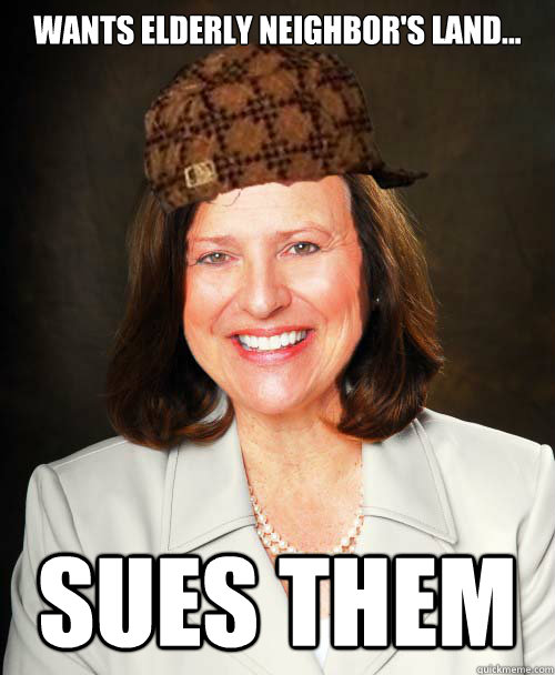 wants elderly neighbors land sues them  - Scumbag Deb Fischer