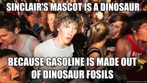 sinclairs mascot is a dinosaur because gasoline is made ou - Sudden Clarity Clarence