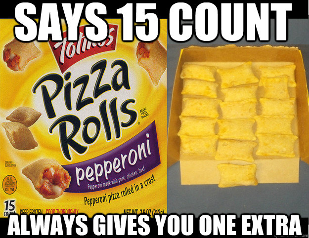 says 15 count always gives you one extra - Good Guy Totinos
