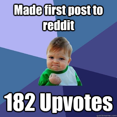made first post to reddit 182 upvotes - Success Kid