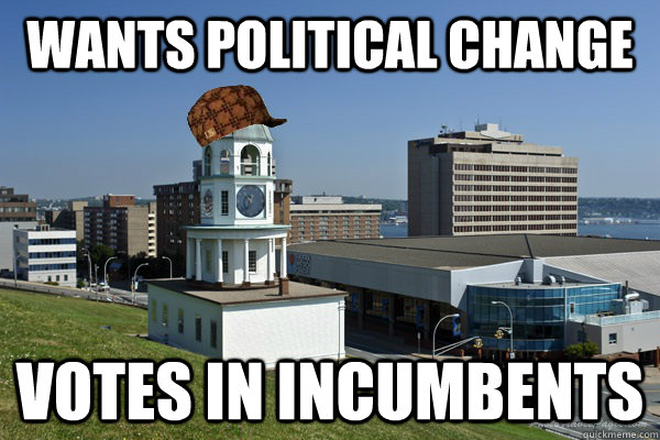 wants political change votes in incumbents - Scumbag halifax