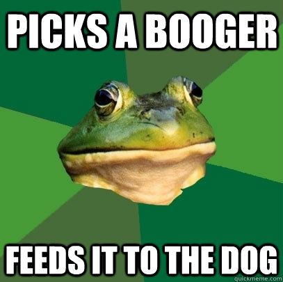 picks a booger feeds it to the dog - Foul Bachelor Frog