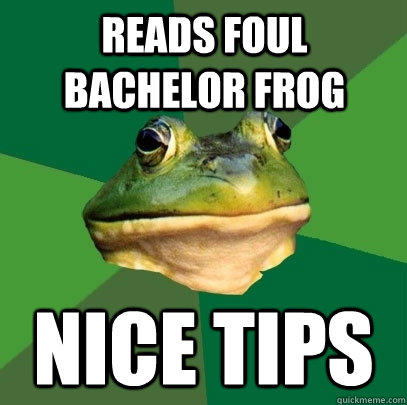 reads foul bachelor frog nice tips - Foul Bachelor Frog
