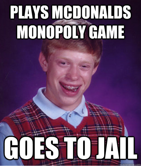 plays mcdonalds monopoly game goes to jail - Bad Luck Brian