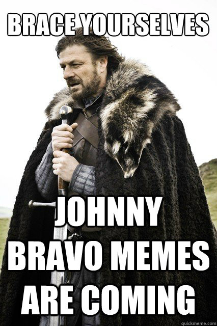 brace yourselves johnny bravo memes are coming - brace yourself