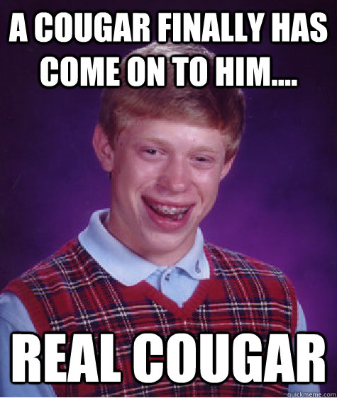 fries cougars personals My first sexual experience: i ordered a hot chocolate and he offered me some of his cheese fries, and gave me the candy cane he'd stolen.