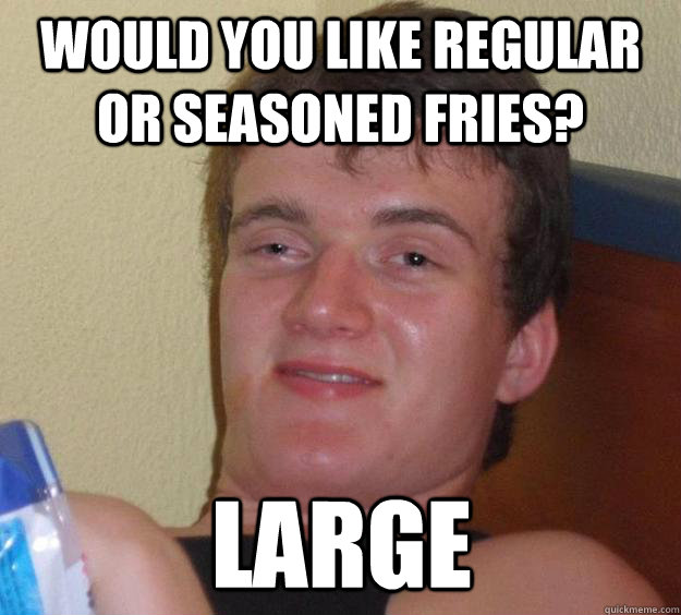 would you like regular or seasoned fries large - 10 Guy