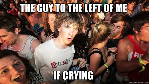 the guy to the left of me if crying  - Sudden Clarity Clarence