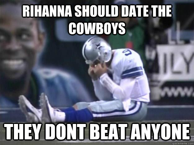 Dallas Cowboys - rihanna should date the cowboys they dont beat anyone
