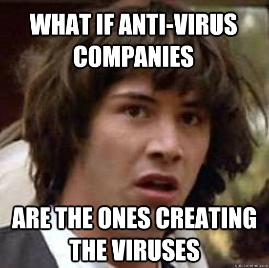 what if antivirus companies are the ones creating the virus - conspiracy keanu