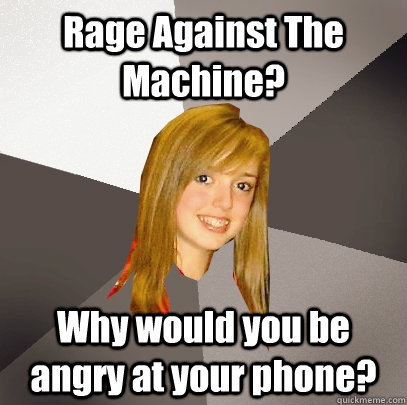 rage against the machine why would you be angry at your ph - Musically Oblivious 8th Grader