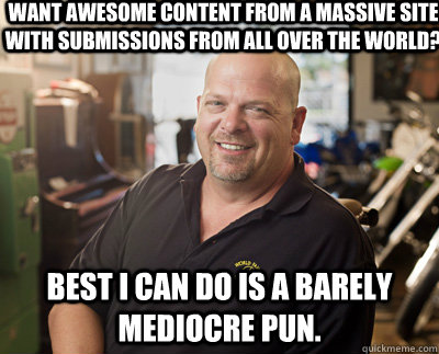 want awesome content from a massive site with submissions fr - Pawn Stars