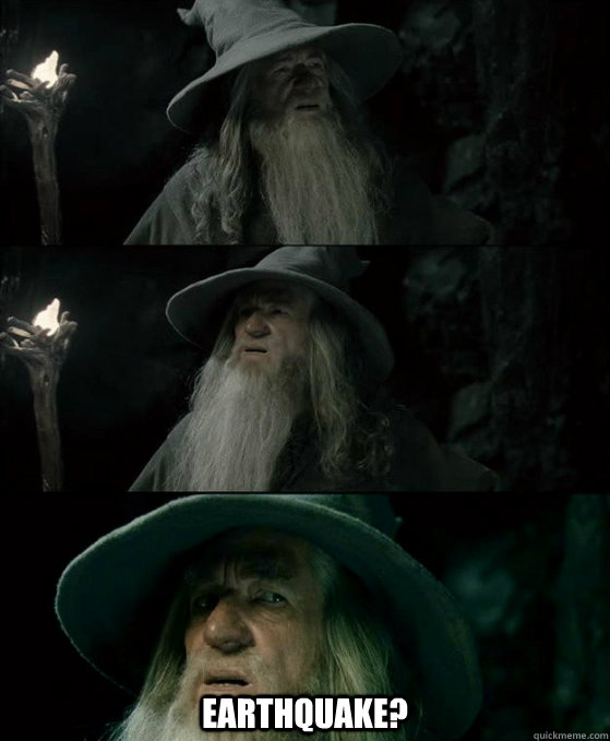 earthquake - Confused Gandalf