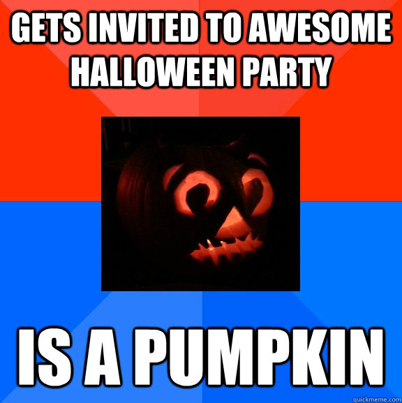 gets invited to awesome halloween party is a pumpkin - Socially Awesome Awkward Pumpkin
