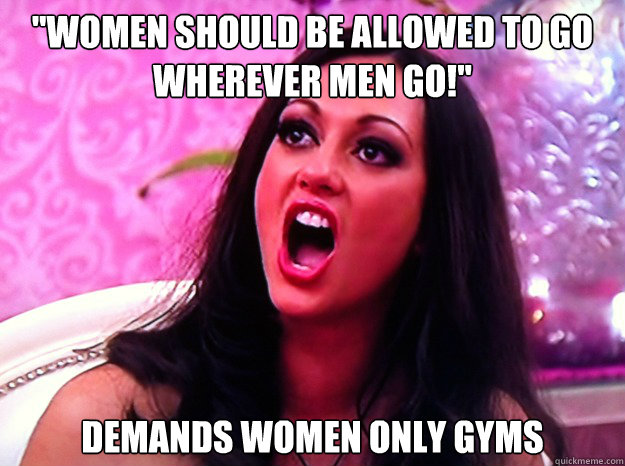 women should be allowed to go wherever men go demands wom - Feminist Nazi
