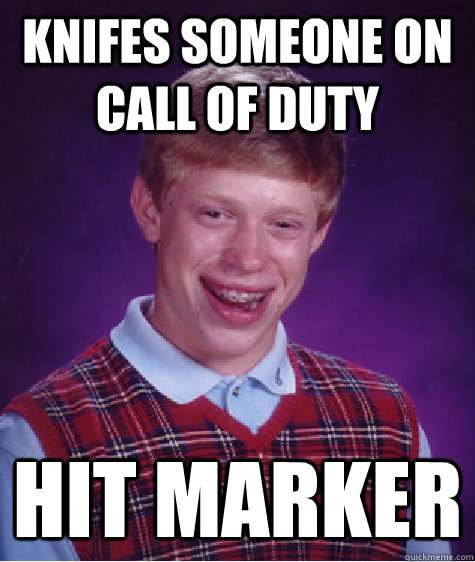 Knifes Someone On Call Of Duty Hit Marker Bad Luck Brian