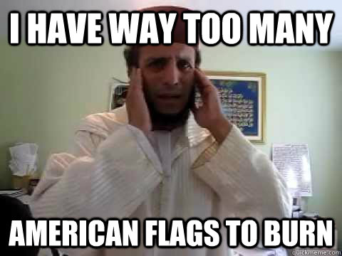 i have way too many american flags to burn - 3rd world1st world problems