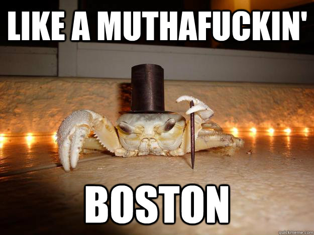 like a muthafuckin boston - Fancy Crab