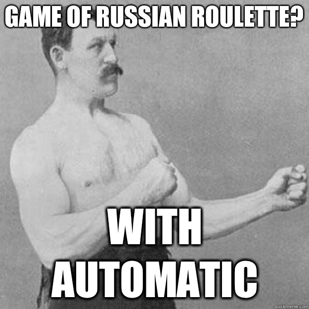 Game of Russian Roulette With automatic - overly manly man